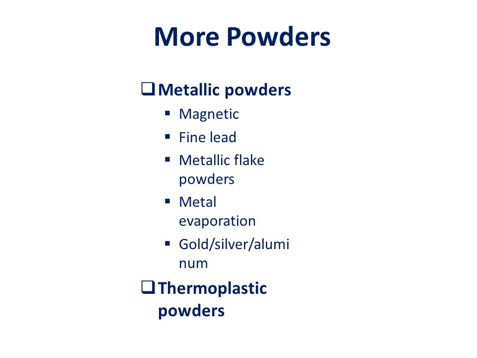 More Powders Metallic powders Thermoplastic powders Magnetic Fine lead