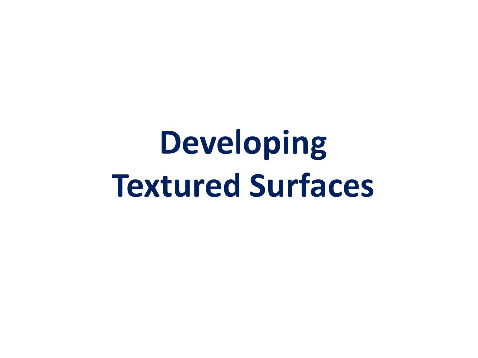 Developing Textured Surfaces