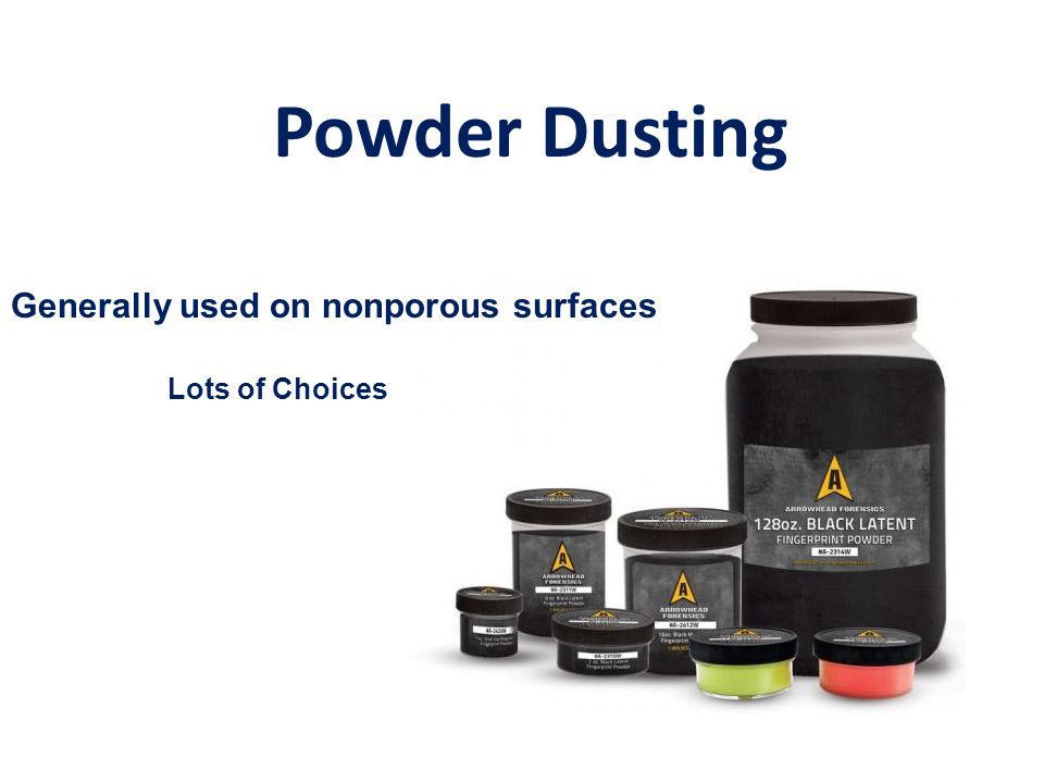 Powder Dusting Generally used on nonporous surfaces Lots of Choices