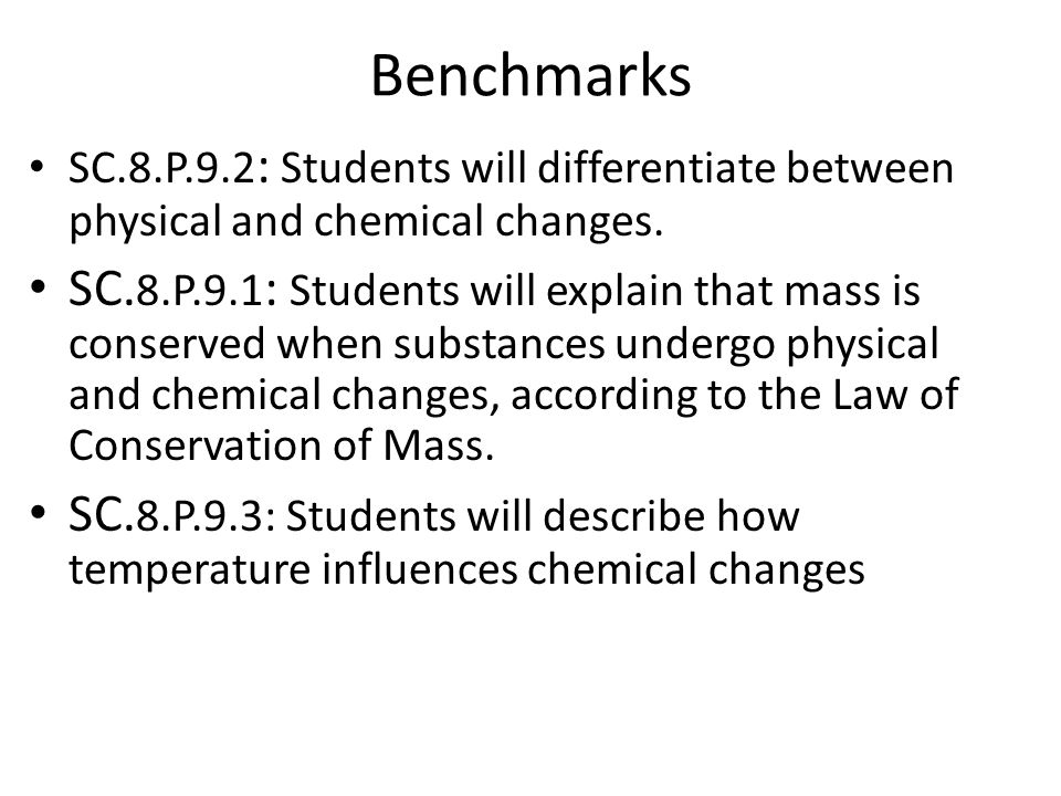 Benchmarks SC.8.P.9.2: Students will differentiate between physical and chemical changes.