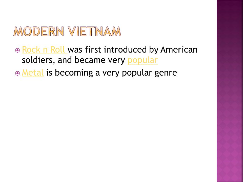 Modern Vietnam Rock n Roll was first introduced by American soldiers, and became very popular.