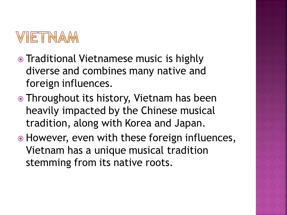 VIetnam Traditional Vietnamese music is highly diverse and combines many native and foreign influences.