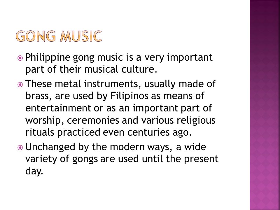 Gong Music Philippine gong music is a very important part of their musical culture.