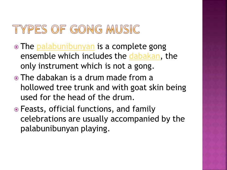 Types of Gong Music The palabunibunyan is a complete gong ensemble which includes the dabakan, the only instrument which is not a gong.