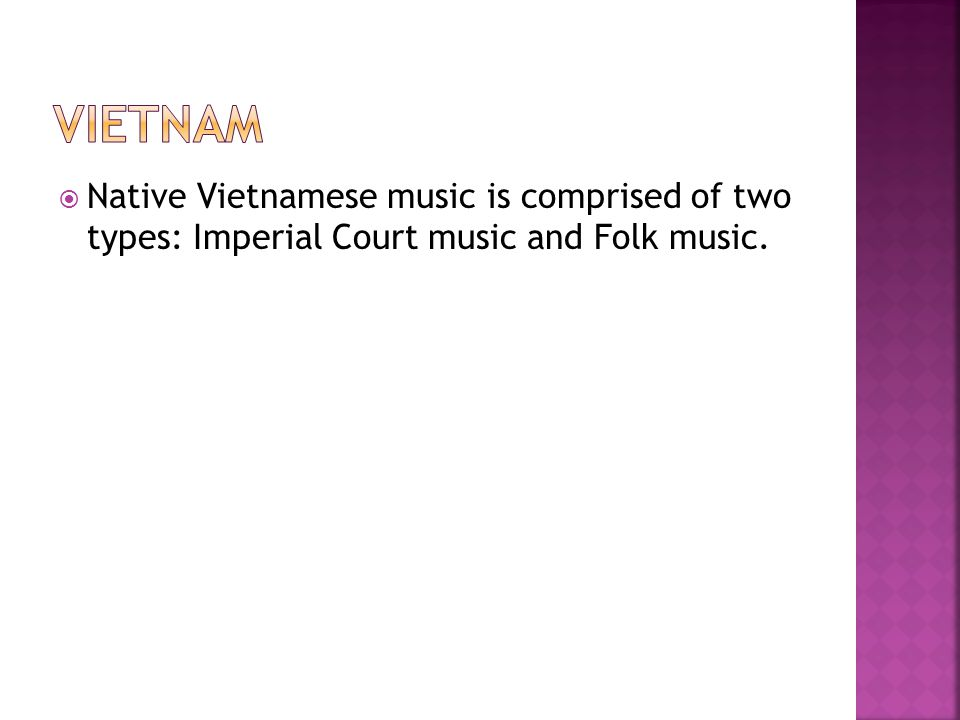 Vietnam Native Vietnamese music is comprised of two types: Imperial Court music and Folk music.
