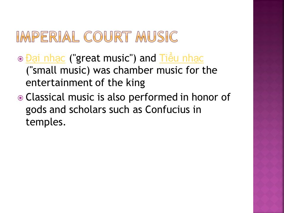 Imperial Court Music Đại nhạc ( great music ) and Tiểu nhạc ( small music) was chamber music for the entertainment of the king.