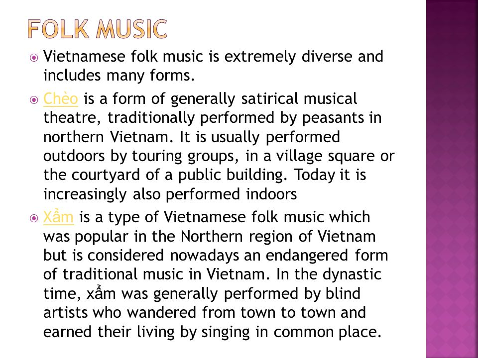 Folk Music Vietnamese folk music is extremely diverse and includes many forms.