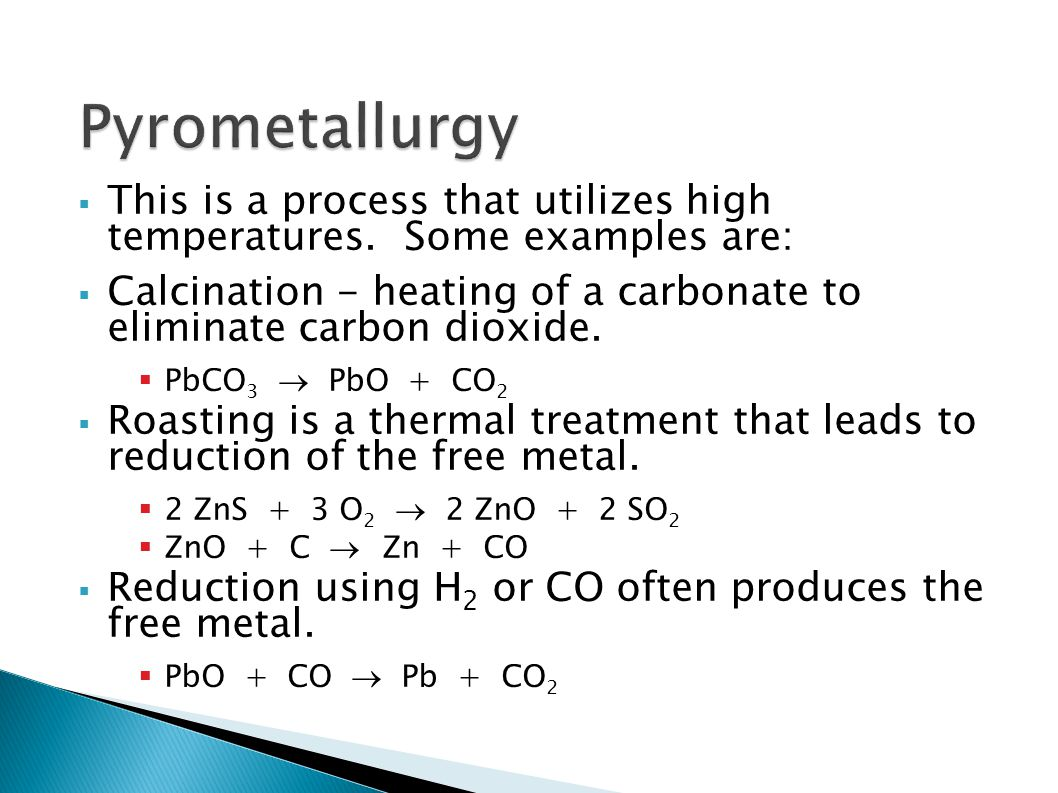 Pyrometallurgy This is a process that utilizes high temperatures. Some examples are:
