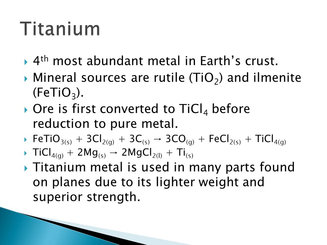 Titanium 4th most abundant metal in Earth's crust.