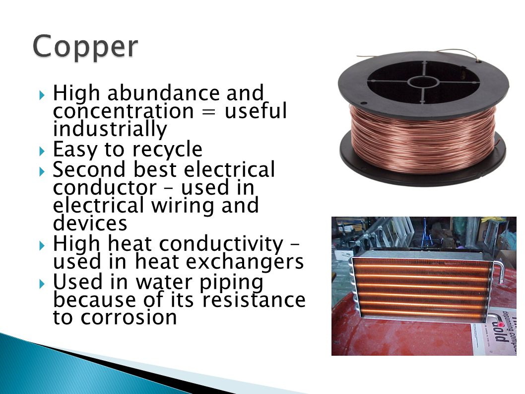 Copper High abundance and concentration = useful industrially