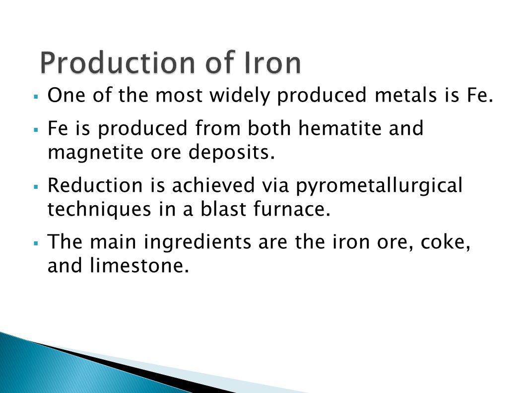 Production of Iron One of the most widely produced metals is Fe.