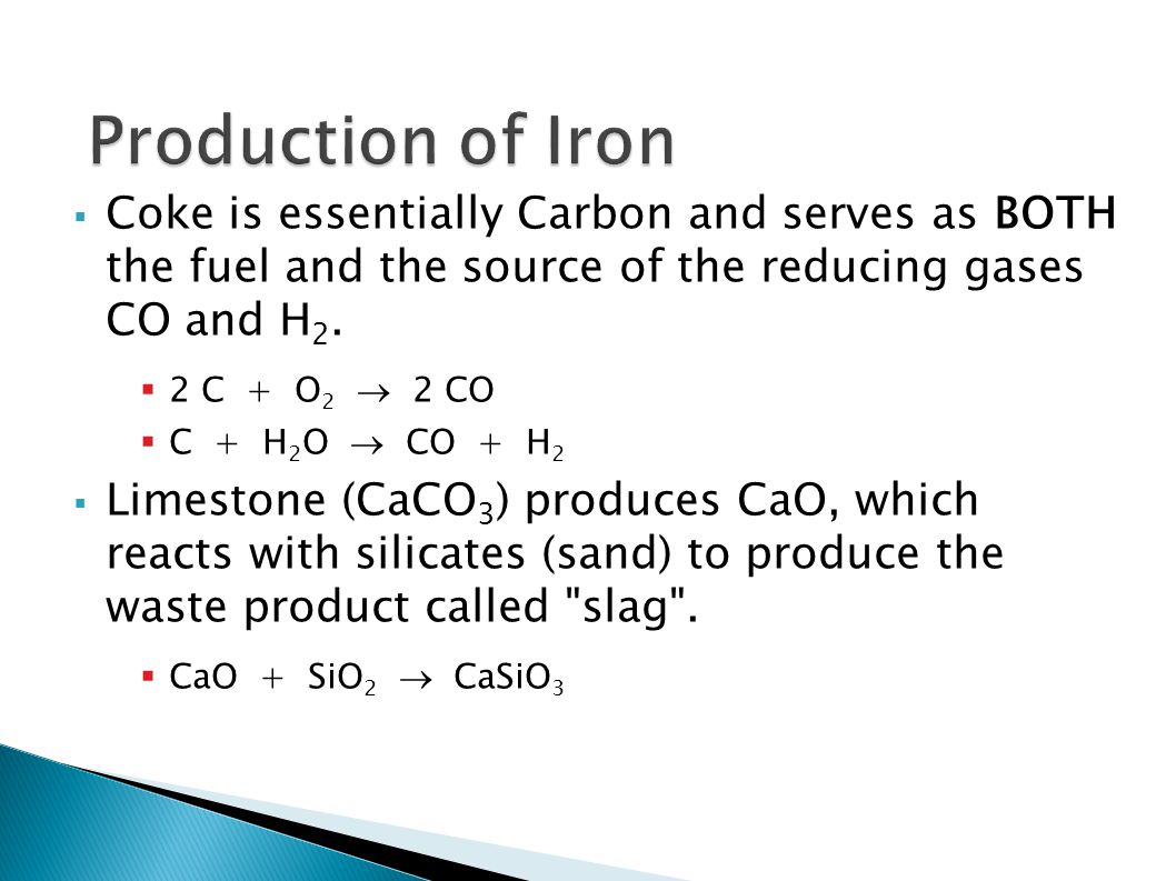 Production of Iron Coke is essentially Carbon and serves as BOTH the fuel and the source of the reducing gases CO and H2.