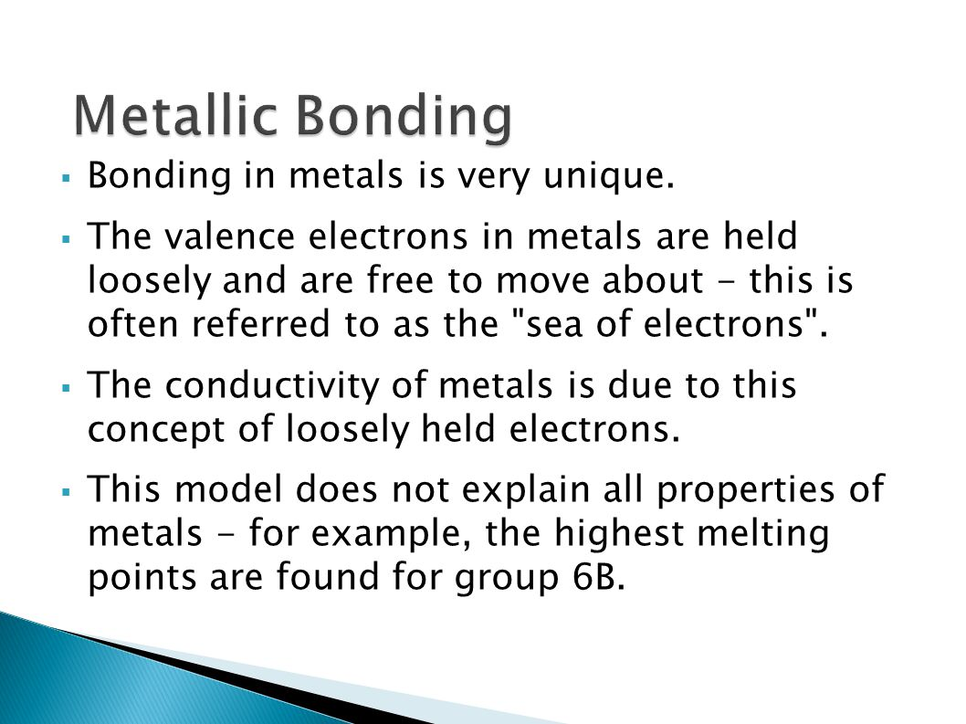 Metallic Bonding Bonding in metals is very unique.