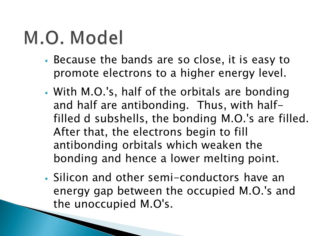 M.O. Model Because the bands are so close, it is easy to promote electrons to a higher energy level.