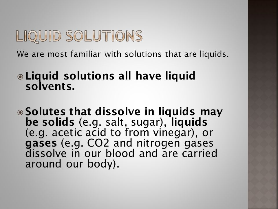 Liquid solutions Liquid solutions all have liquid solvents.