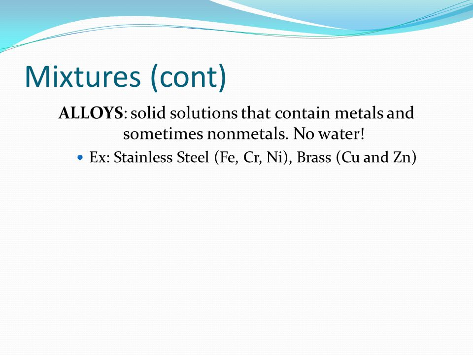 Ex: Stainless Steel (Fe, Cr, Ni), Brass (Cu and Zn)
