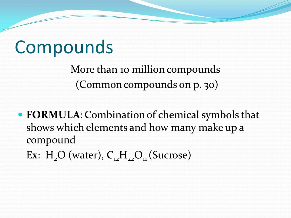Compounds More than 10 million compounds (Common compounds on p. 30)
