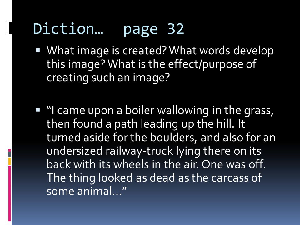 Diction… page 32 What image is created What words develop this image What is the effect/purpose of creating such an image