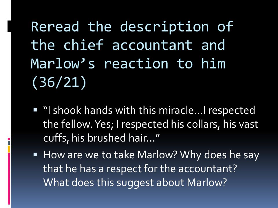 Reread the description of the chief accountant and Marlow's reaction to him (36/21)