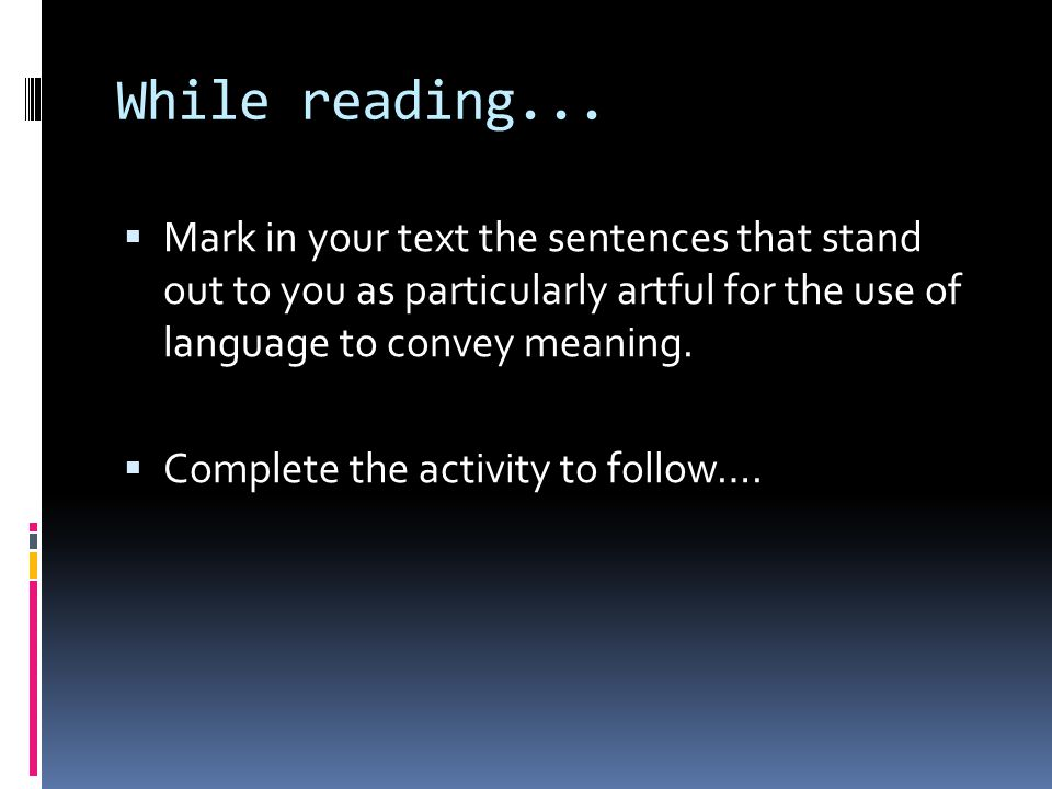 While reading... Mark in your text the sentences that stand out to you as particularly artful for the use of language to convey meaning.