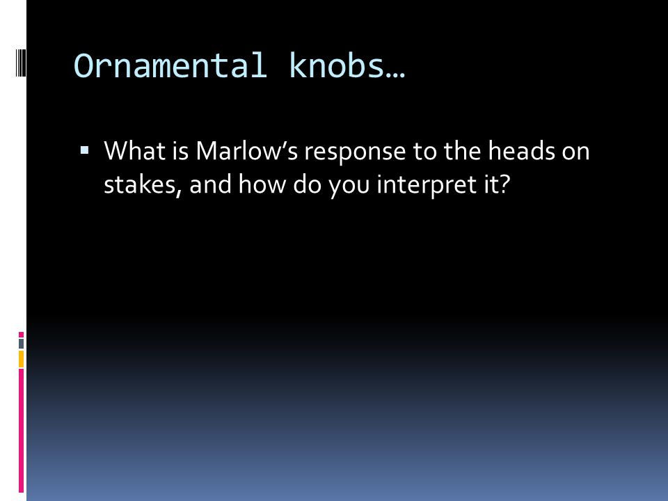Ornamental knobs… What is Marlow's response to the heads on stakes, and how do you interpret it