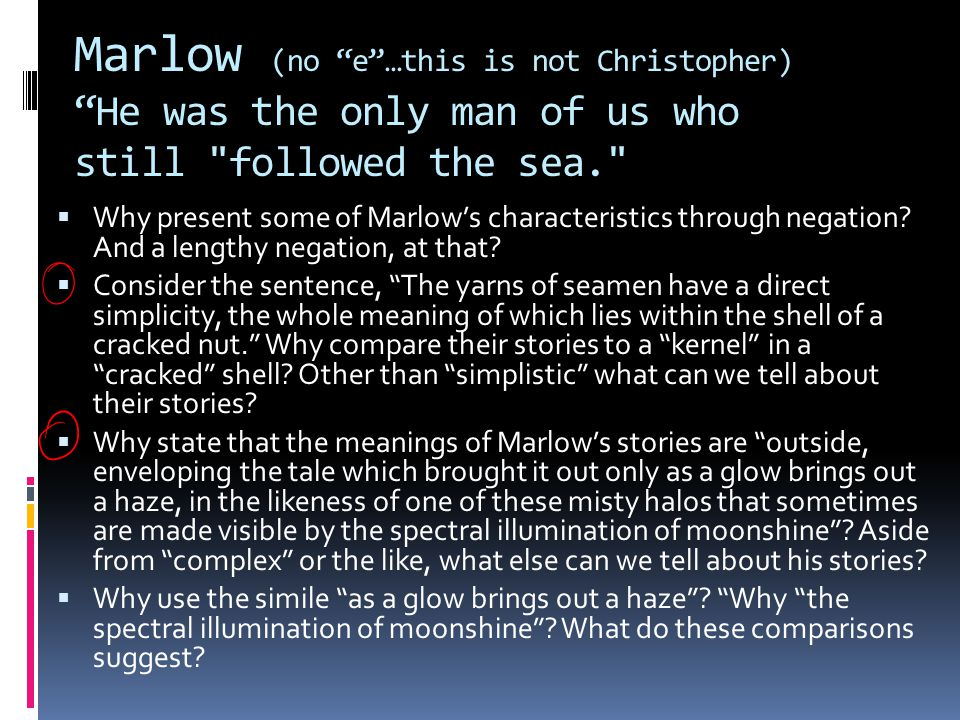 Marlow (no e …this is not Christopher) He was the only man of us who still followed the sea.