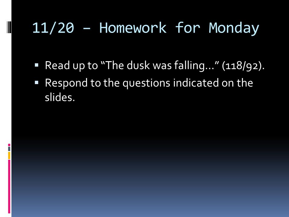 11/20 – Homework for Monday Read up to The dusk was falling… (118/92).