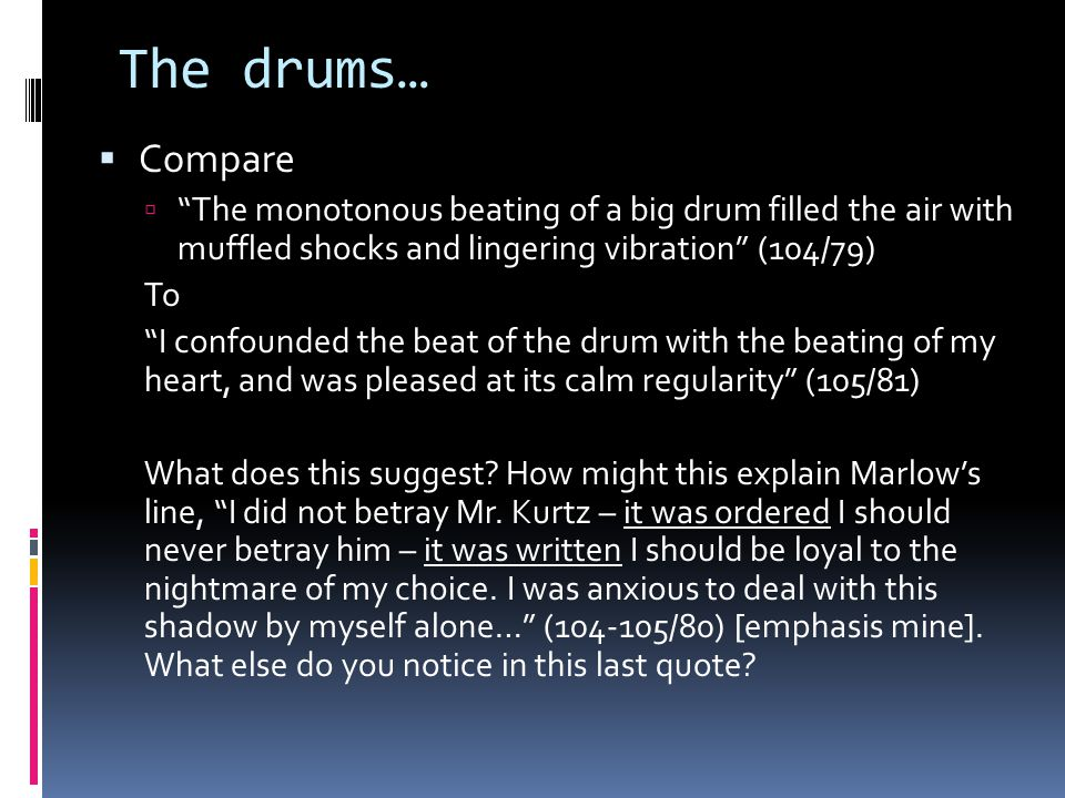 The drums… Compare. The monotonous beating of a big drum filled the air with muffled shocks and lingering vibration (104/79)
