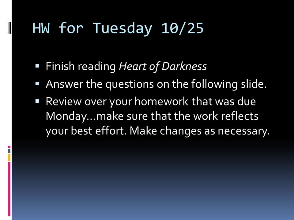 HW for Tuesday 10/25 Finish reading Heart of Darkness