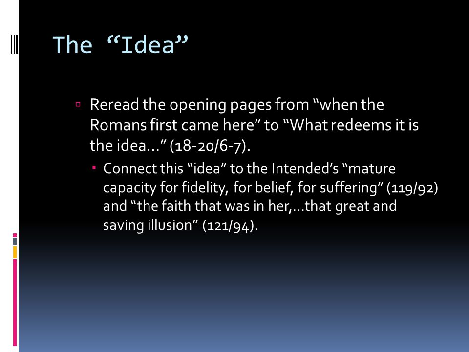 The Idea Reread the opening pages from when the Romans first came here to What redeems it is the idea… (18-20/6-7).
