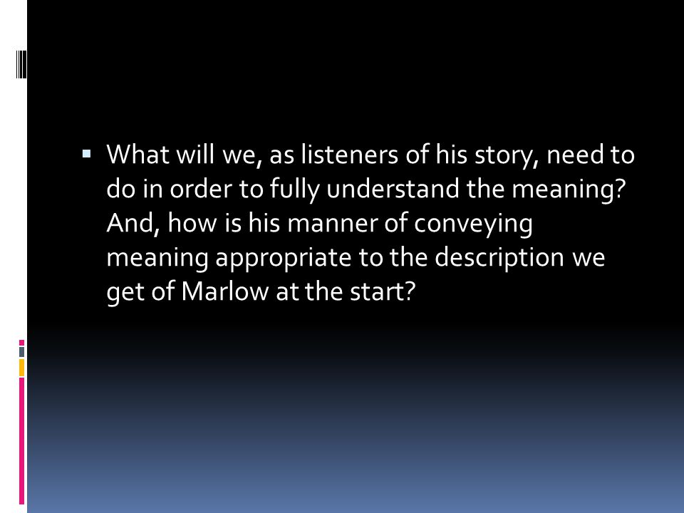 What will we, as listeners of his story, need to do in order to fully understand the meaning.