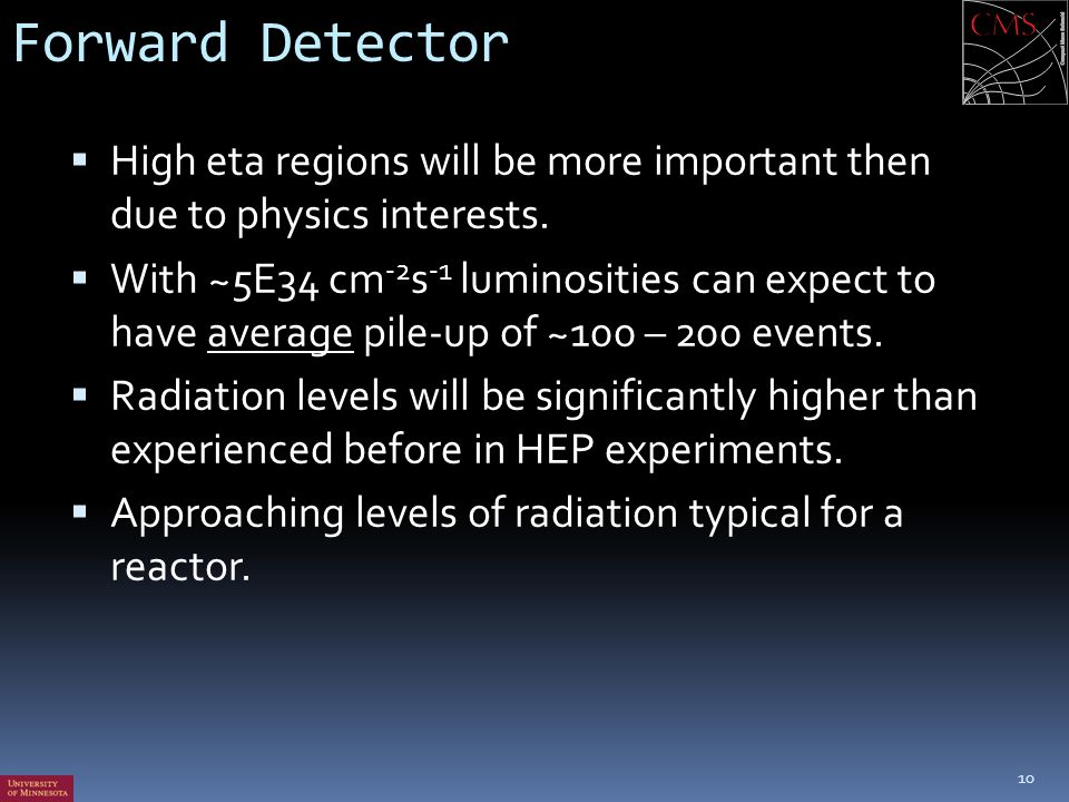 Forward Detector High eta regions will be more important then due to physics interests.