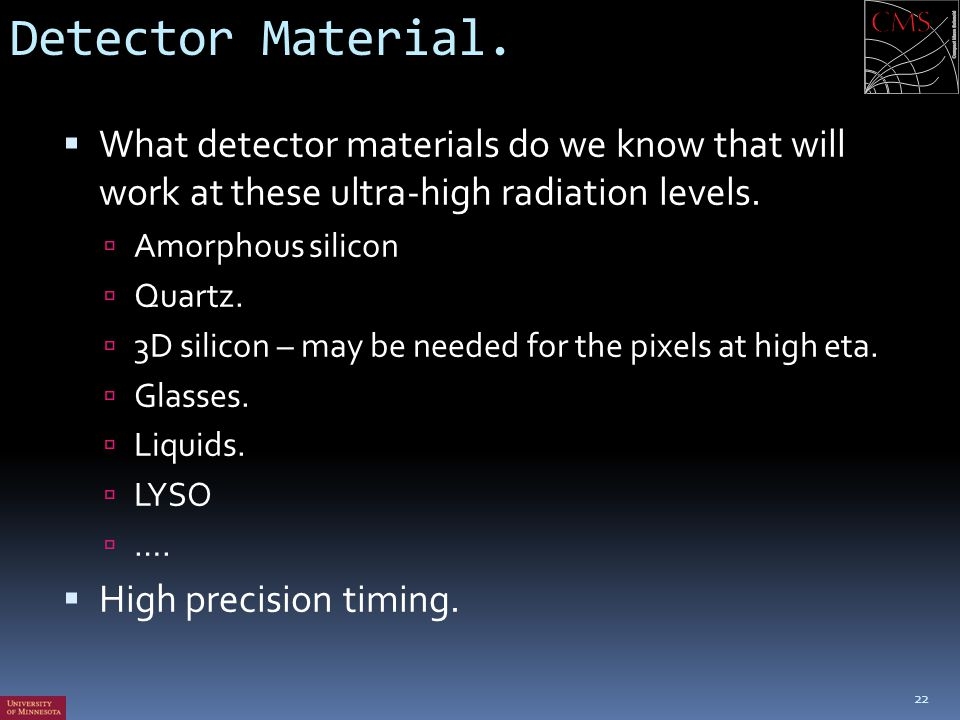 Detector Material. What detector materials do we know that will work at these ultra-high radiation levels.