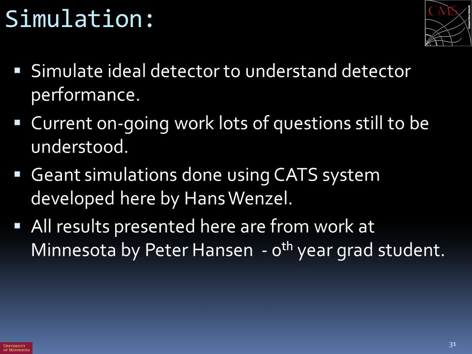 Simulation: Simulate ideal detector to understand detector performance. Current on-going work lots of questions still to be understood.