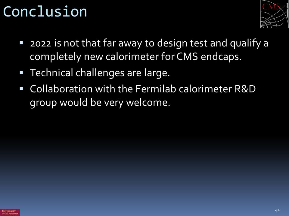 Conclusion 2022 is not that far away to design test and qualify a completely new calorimeter for CMS endcaps.