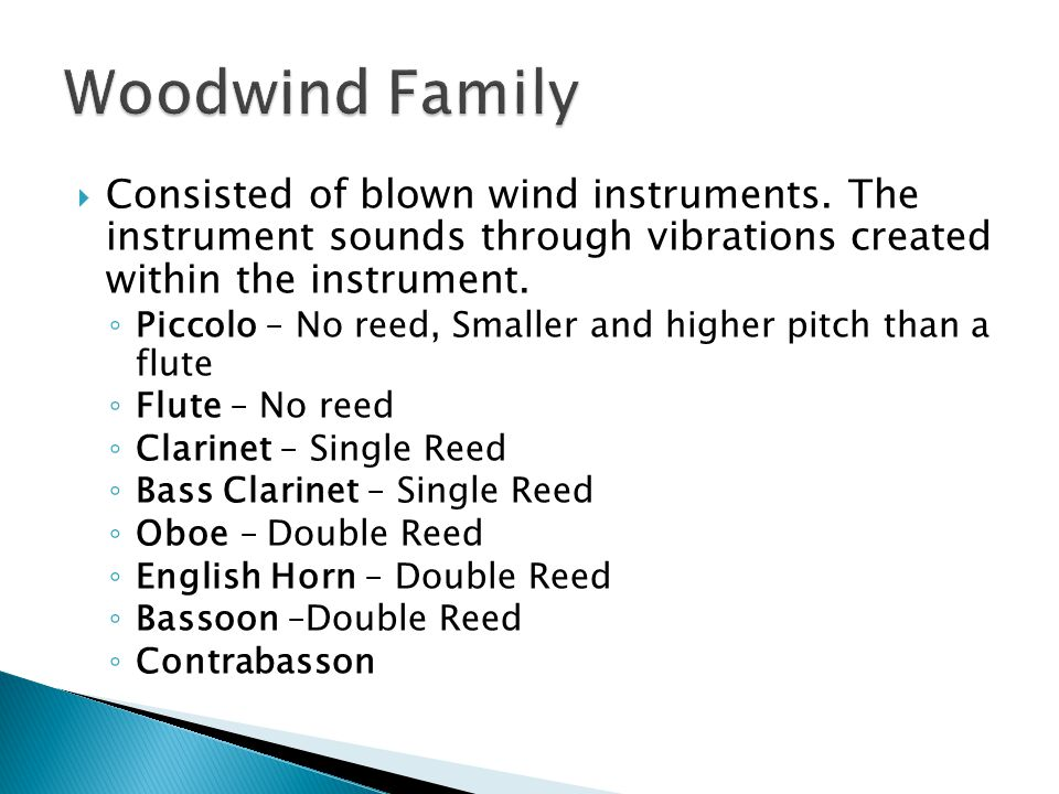 Woodwind Family Consisted of blown wind instruments. The instrument sounds through vibrations created within the instrument.