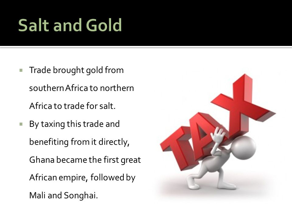 Salt and Gold Trade brought gold from southern Africa to northern Africa to trade for salt.