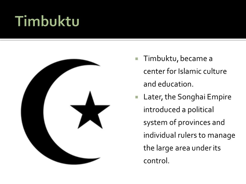 Timbuktu Timbuktu, became a center for Islamic culture and education.