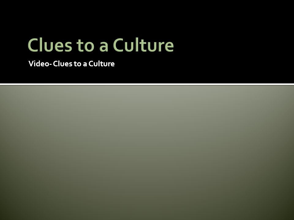 Clues to a Culture Video- Clues to a Culture