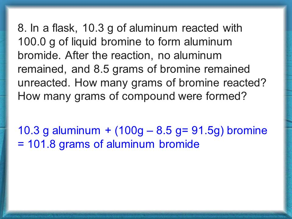 8. In a flask, 10. 3 g of aluminum reacted with 100