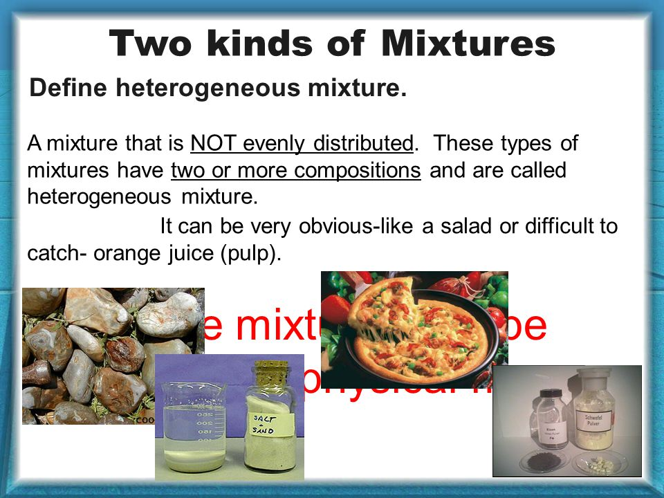 These mixtures can be separated by physical means.