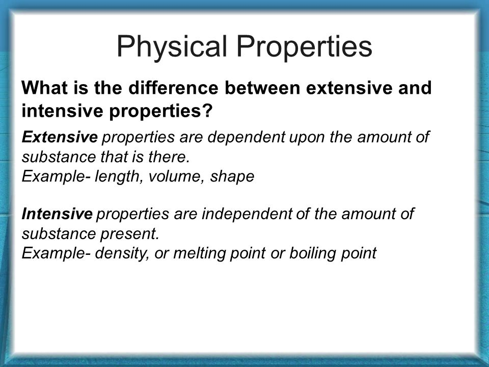 Physical Properties What is the difference between extensive and intensive properties