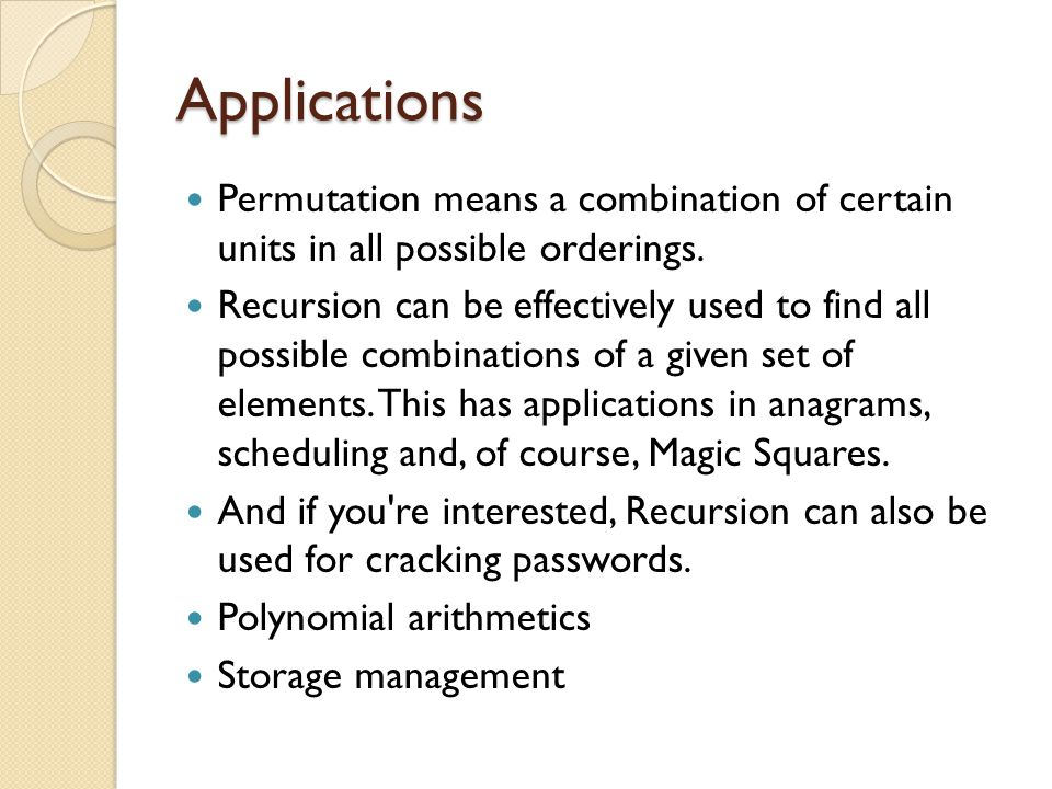 Applications Permutation means a combination of certain units in all possible orderings.