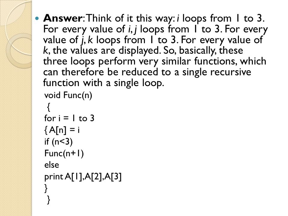 Answer: Think of it this way: i loops from 1 to 3