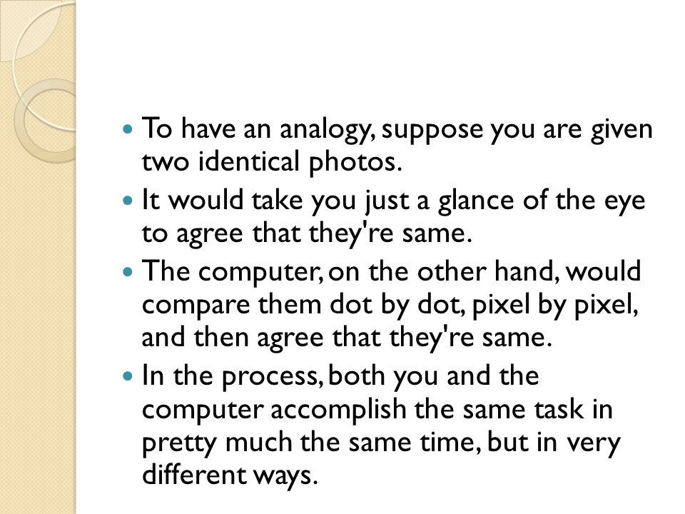 To have an analogy, suppose you are given two identical photos.