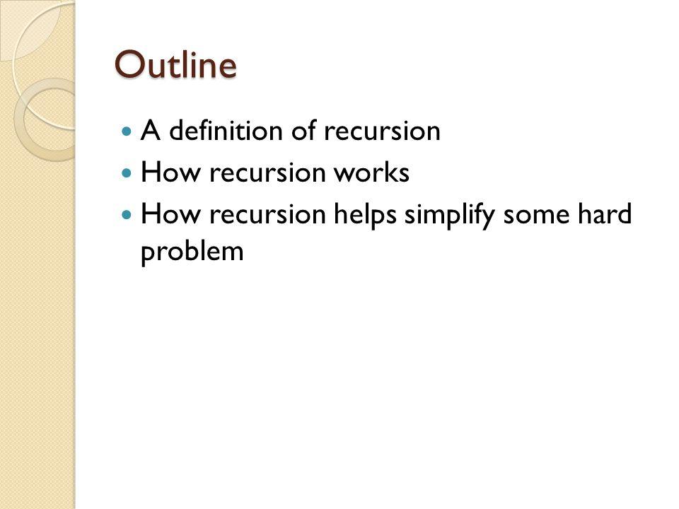 Outline A definition of recursion How recursion works