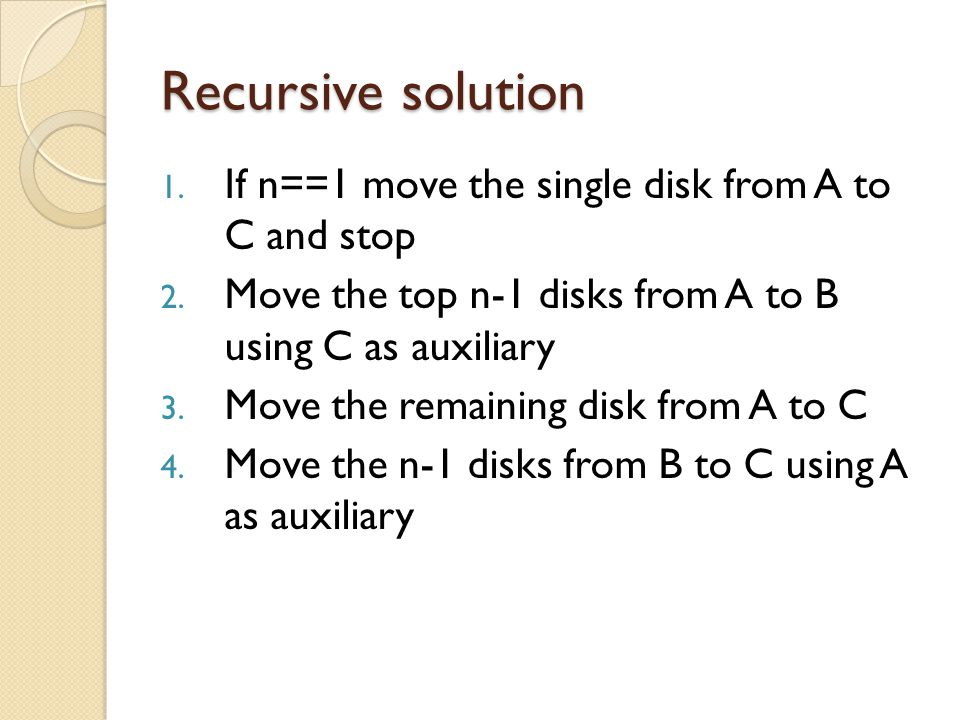Recursive solution If n==1 move the single disk from A to C and stop