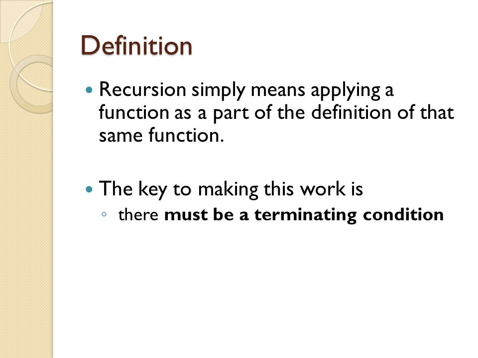 Definition Recursion simply means applying a function as a part of the definition of that same function.