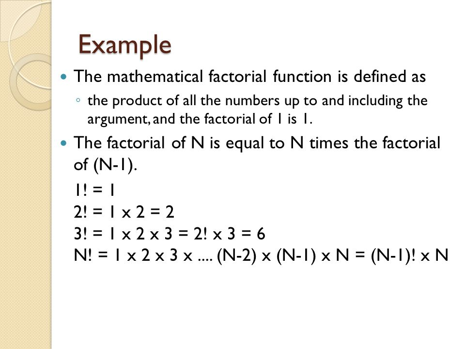 Example The mathematical factorial function is defined as