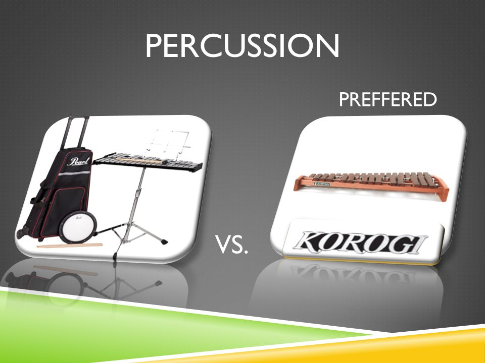 percussion PREFFERED VS.